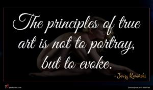 Jerzy Kosiński quote : The principles of true ...