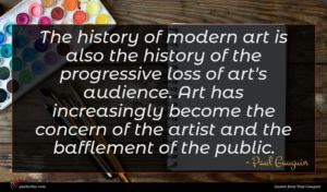Paul Gauguin quote : The history of modern ...