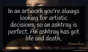 Damien Hirst quote : In an artwork you're ...