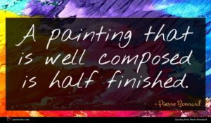 Pierre Bonnard quote : A painting that is ...