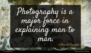 Edward Steichen quote : Photography is a major ...