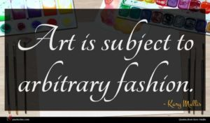 Kary Mullis quote : Art is subject to ...