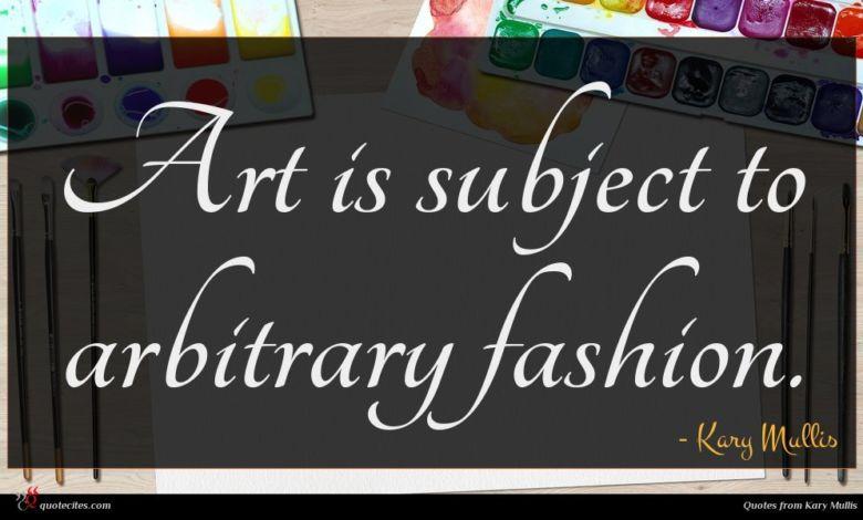 Art is subject to arbitrary fashion.