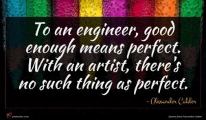 Alexander Calder quote : To an engineer good ...