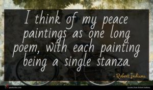 Robert Indiana quote : I think of my ...