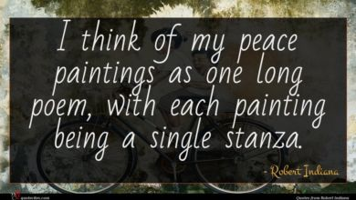 Photo of Robert Indiana quote : I think of my …