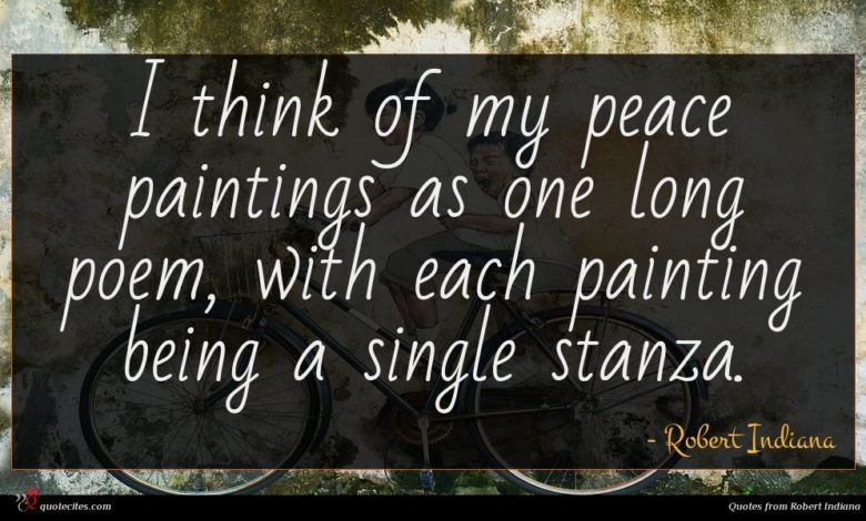 I think of my peace paintings as one long poem, with each painting being a single stanza.