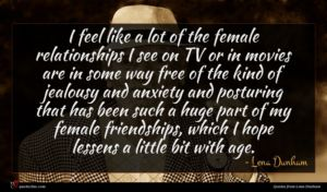 Lena Dunham quote : I feel like a ...