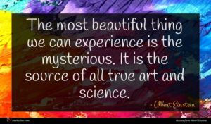 Albert Einstein quote : The most beautiful thing ...