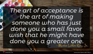 Martin Luther King, Jr. quote : The art of acceptance ...