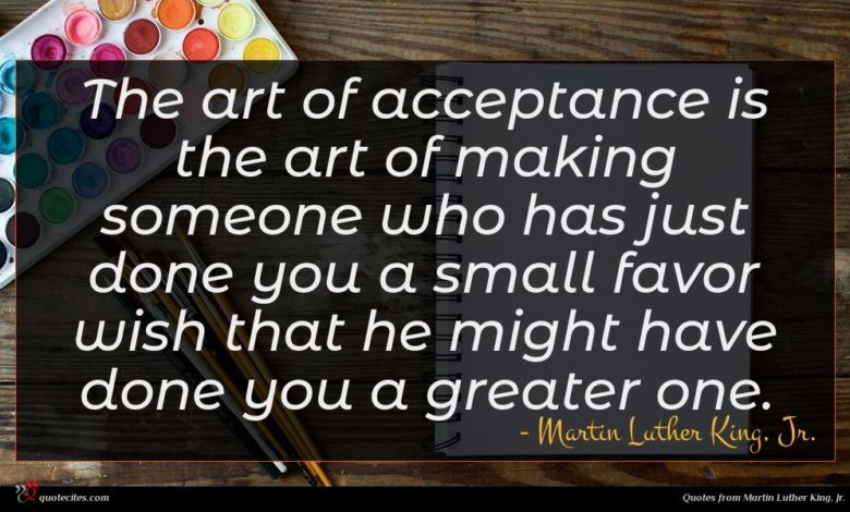 Photo of Martin Luther King, Jr. quote : The art of acceptance …