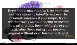 C. S. Lewis quote : Even in literature and ...