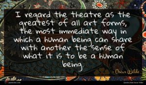 Oscar Wilde quote : I regard the theatre ...