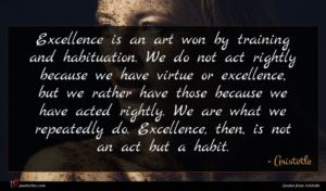 Aristotle quote : Excellence is an art ...