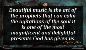 Martin Luther quote : Beautiful music is the ...