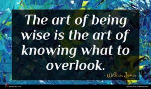 William James quote : The art of being ...