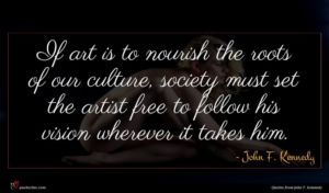 John F. Kennedy quote : If art is to ...