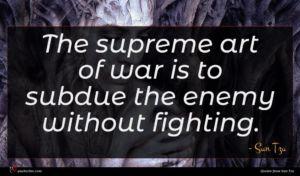 Sun Tzu quote : The supreme art of ...