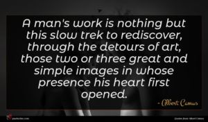 Albert Camus quote : A man's work is ...