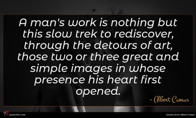 Photo of Albert Camus quote : A man's work is …