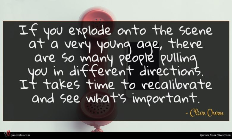 If you explode onto the scene at a very young age, there are so many people pulling you in different directions. It takes time to recalibrate and see what's important.
