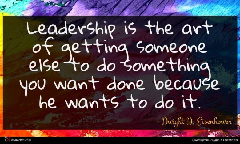 Photo of Dwight D. Eisenhower quote : Leadership is the art …
