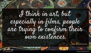 Jim Morrison quote : I think in art ...