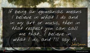 John Lennon quote : If being an egomaniac ...