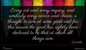 Aristotle quote : Every art and every ...