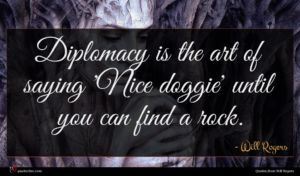 Will Rogers quote : Diplomacy is the art ...