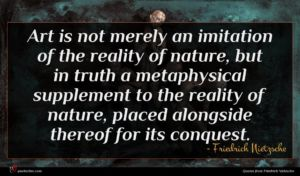 Friedrich Nietzsche quote : Art is not merely ...