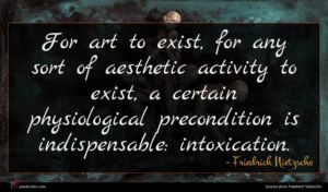 Friedrich Nietzsche quote : For art to exist ...