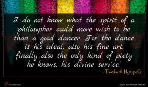 Friedrich Nietzsche quote : I do not know ...