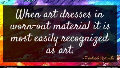 Photo of Friedrich Nietzsche quote : When art dresses in …