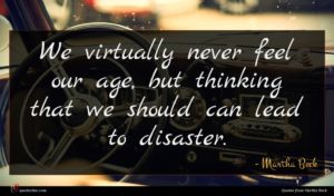 Martha Beck quote : We virtually never feel ...