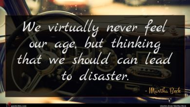 Photo of Martha Beck quote : We virtually never feel …