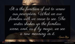 Anais Nin quote : It is the function ...