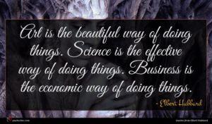 Elbert Hubbard quote : Art is the beautiful ...