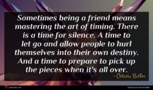 Octavia Butler quote : Sometimes being a friend ...