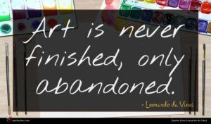 Leonardo da Vinci quote : Art is never finished ...