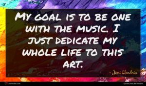 Jimi Hendrix quote : My goal is to ...