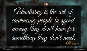 Will Rogers quote : Advertising is the art ...