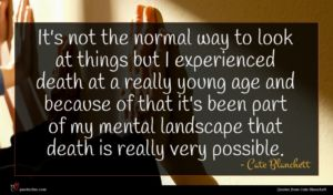 Cate Blanchett quote : It's not the normal ...