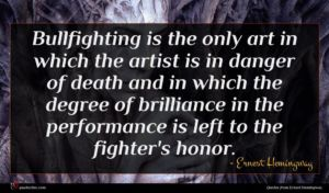 Ernest Hemingway quote : Bullfighting is the only ...