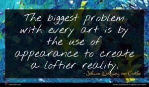 Johann Wolfgang von Goethe quote : The biggest problem with ...