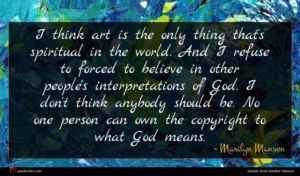 Marilyn Manson quote : I think art is ...