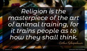Arthur Schopenhauer quote : Religion is the masterpiece ...