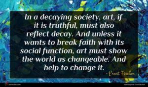 Ernst Fischer quote : In a decaying society ...