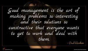 Paul Hawken quote : Good management is the ...