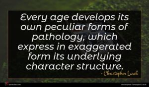 Christopher Lasch quote : Every age develops its ...